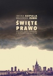 Okładka książki Święte prawo. Historie ludzi i kamienic z reprywatyzacją w tle Iwona Szpala,Małgorzata Zubik