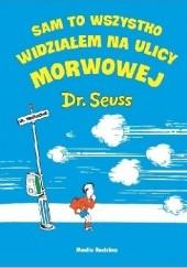 Okładka książki Sam to wszystko widziałem na ulicy Morwowej Theodor Seuss Geisel