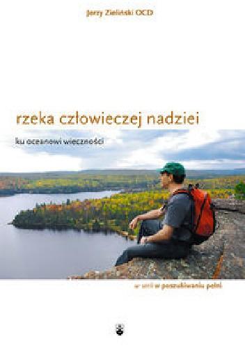 Okładka książki Rzeka człowieczej nadziei. Ku oceanowi wieczności. Jerzy Zieliński