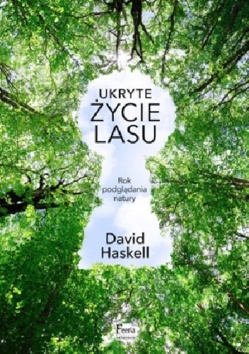 Okładka książki Ukryte życie lasu. Rok podglądania natury David George Haskell