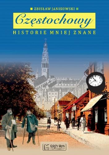 Okładka książki Częstochowy historie mniej znane Zbisław Janikowski