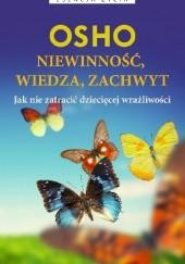 Okładka książki Niewinność, wiedza, zachwyt Jak nie zatracić dziecięcej wrażliwości Osho