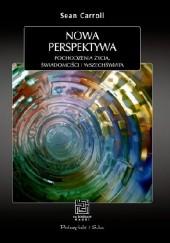 Okładka książki Nowa perspektywa. Pochodzenie życia, świadomości i Wszechświata Sean Carroll