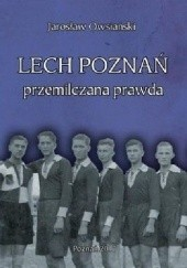 Okładka książki Lech Poznań - przemilczana prawda Jarosław Owsiański