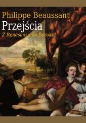 Okładka książki Przejścia. Z Renesansu do Baroku Philippe Beaussant