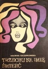 Okładka książki Trzeciej na imię śmierć Malwina Szczepkowska