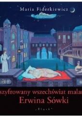 Okładka książki Zaszyfrowany wszechświat malarstwa Erwina Sówki Maria Fiderkiewicz