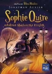 Okładka książki Sophie Quire - ostatnia strażniczka książek Jonathan Auxier