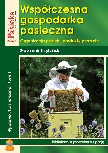 Okładka książki Współczesna gospodarka pasieczna t. I Sławomir Trzybiński