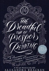 Okładka książki The Dreadful Tale of Prosper Redding Alexandra Bracken