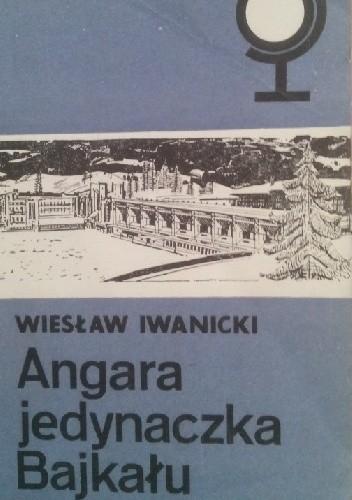Okładka książki Angara - jedynaczka Bajkału Wiesław Iwanicki