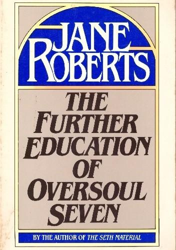Okładka książki The Further Education of Oversoul Seven Jane Roberts