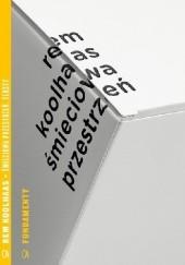 Okładka książki Śmieciowa przestrzeń. Teksty Rem Koolhaas