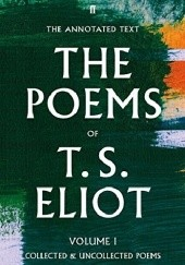 Okładka książki The Poems of T. S. Eliot Volume I: Collected and Uncollected Poems Thomas Stearns Eliot