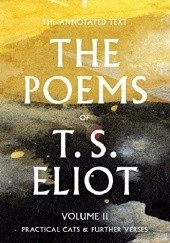 Okładka książki The Poems of T. S. Eliot Volume II: Practical Cats and Further Verses Thomas Stearns Eliot