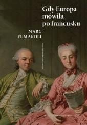 Okładka książki Gdy Europa mówiła po francusku Marc Fumaroli