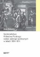 Okładka książki Społeczeństwo Królestwa Polskiego wobec patologii społecznych w latach 1864–1914 Aneta Bołdyrew