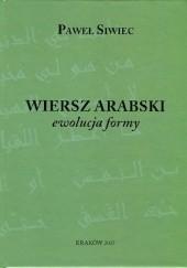 Okładka książki Wiersz arabski. Ewolucja formy Paweł Siwiec
