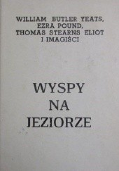 Okładka książki Wyspy na jeziorze David Herbert Lawrence, William Butler Yeats, Thomas Stearns Eliot, Ezra Pound, William Carlos Williams, Richard Aldington, Amy Lowell