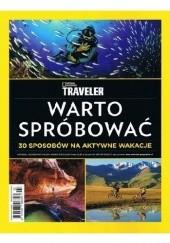 Okładka książki National Geographic Traveler. Warto spróbować. 30 sposobów na aktywne wakacje