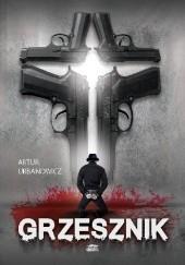 Okładka książki Grzesznik Artur Urbanowicz