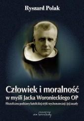 Okładka książki Człowiek i moralność w myśli Jacka Woronieckiego OP. Filozoficzne podstawy katolickiej etyki wychowawczej i jej zasady Ryszard Polak
