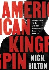 Okładka książki American Kingpin: The Epic Hunt for the Criminal Mastermind Behind the Silk Road Nick Bilton