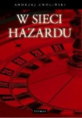 Okładka książki W sieci hazardu Andrzej Zwoliński