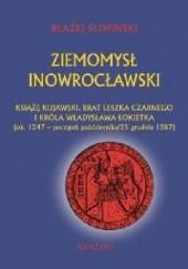 Okładka książki Ziemomysł Inowrocławski książę kujawski. Brat Leszka Czarnego i króla Władysława Łokietka (ok. 1247 - początek października/25 grudnia 1287) Błażej Śliwiński