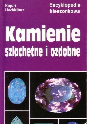 Okładka książki Kamienie szlachetne i ozdobne. Jak poznawać i odróżniać kamienie szlachetne, ozdobne a także imitacje Rupert Hochleitner