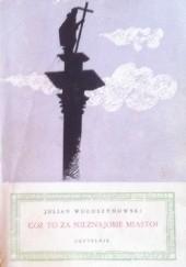 Okładka książki Cóż to za nieznajome miasto? Julian Wołoszynowski
