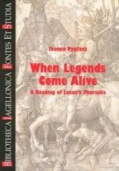 Okładka książki When Legends Come Alive. A Reading of Lucans Pharsalia Joanna Pypłacz