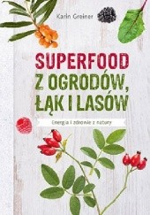 Okładka książki Superfood z ogrodów, łąk i lasów Karin Greiner