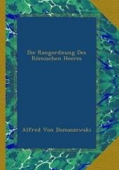 Okładka książki Die Rangordnung des Romischen Heeres Alfred von Domaszewski
