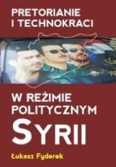 Okładka książki Pretorianie i technokraci w reżimie politycznym Syrii Łukasz Fyderek