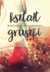 Okładka książki Kształt gruszki Magdalena Kołosowska