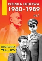 Okładka książki Polska Ludowa 1980–1989. Cz. 1 Paweł Dybicz