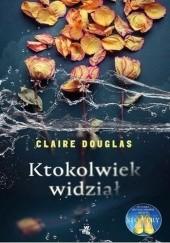 Okładka książki Ktokolwiek widział… Claire Douglas