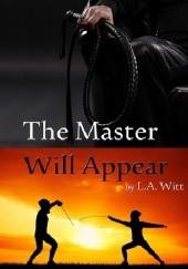 Okładka książki The Master Will Appear L.A. Witt