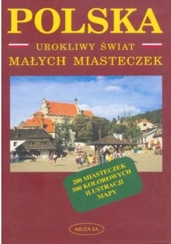 Okładka książki Polska. Urokliwy świat małych miasteczek Jerzy Kwiatek
