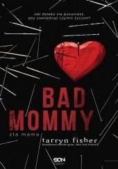 Okładka książki Bad Mommy. Zła mama Tarryn Fisher