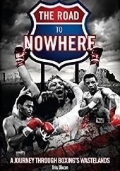 Okładka książki The Road to Nowhere: A Journey Through Boxings Wastelands Tris Dixon