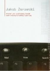 Okładka książki Internet jako współczesny środek elektronicznej komunikacji wyborczej i jego zastosowanie w polskich kampaniach parlamentarnych Jakub Żurawski