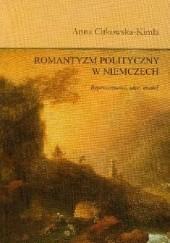 Okładka książki Romantyzm polityczny w Niemczech. Reprezentanci, idee, model Anna Citkowska-Kimla