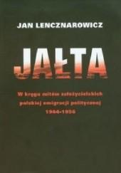 Okładka książki Jałta. W kręgu mitów założycielskich polskiej emigracji politycznej 1944-1956 Jan Lencznarowicz