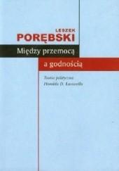 Okładka książki Między przemocą a godnością. Teoria polityczna Harolda D. Lasswella Leszek Porębski