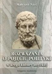 Okładka książki Rozważania o pojęciu polityki w kręgu kultury attyckiej. Studium z historii polityki i myśli politycznej Mateusz Nieć