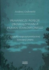 Okładka książki Prawnicze pojęcie obowiązywania prawa stanowionego. Krytyka niepozytywistycznej koncepcji prawa Andrzej Grabowski