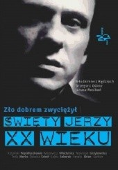 Okładka książki Zło dobrem zwyciężył. Święty Jerzy XX wieku Janusz Rosikoń,Grzegorz Górny,Włodzimierz Rędzioch