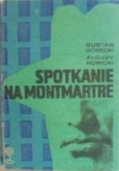 Okładka książki Spotkanie na Montmartre Gustaw Górecki,Alojzy Nowicki